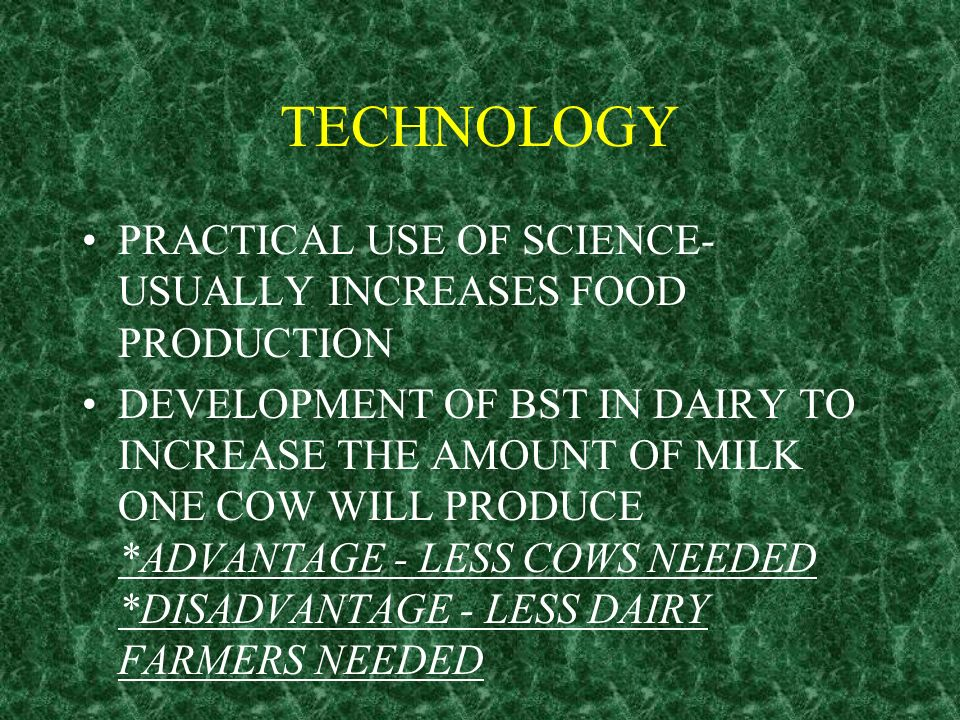 TECHNOLOGY PRACTICAL USE OF SCIENCE-USUALLY INCREASES FOOD PRODUCTION