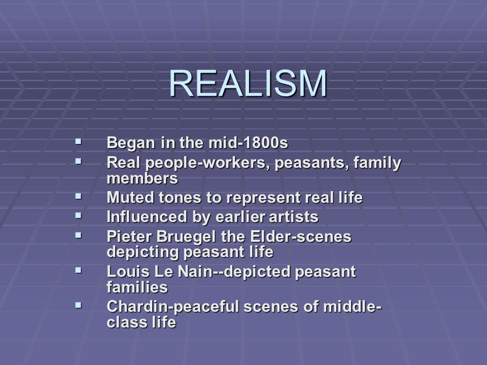 REALISM Began in the mid-1800s