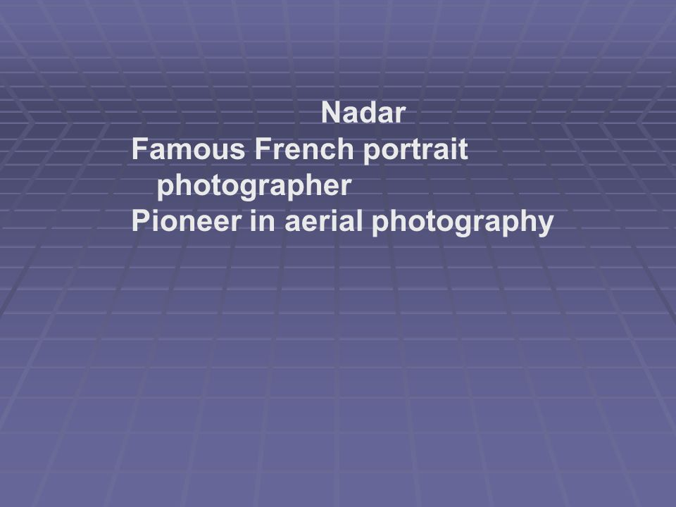 Nadar Famous French portrait photographer Pioneer in aerial photography