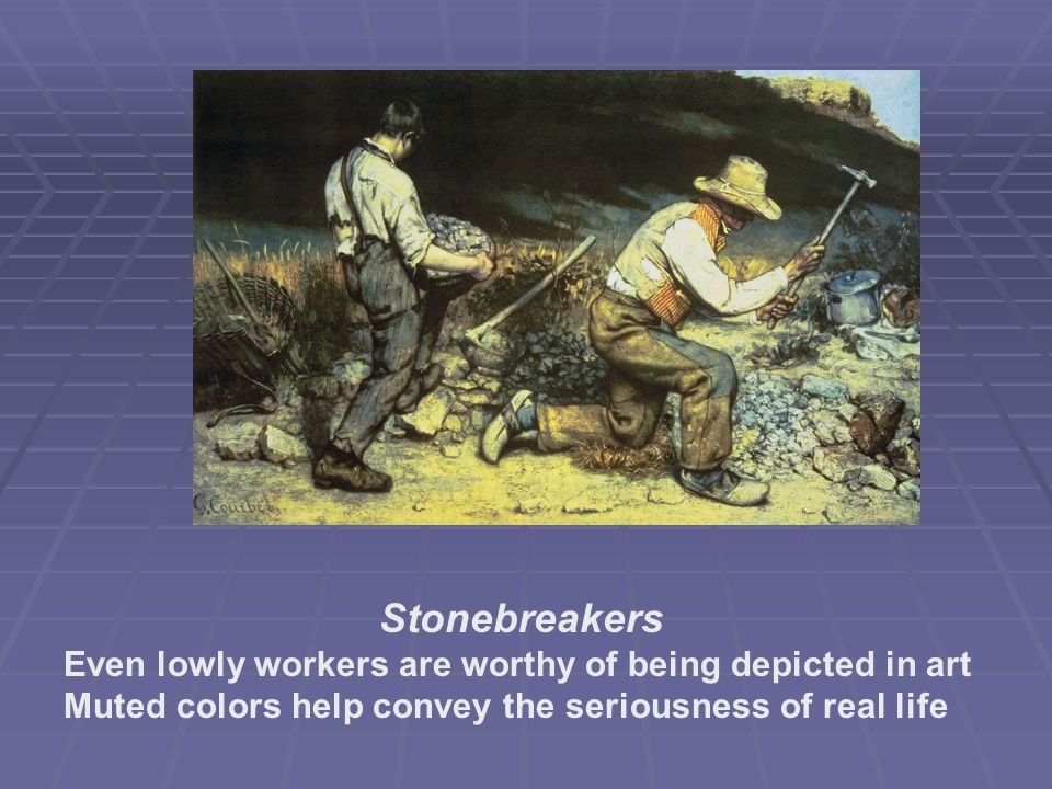 Stonebreakers Even lowly workers are worthy of being depicted in art
