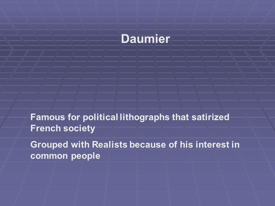 Daumier Famous for political lithographs that satirized French society