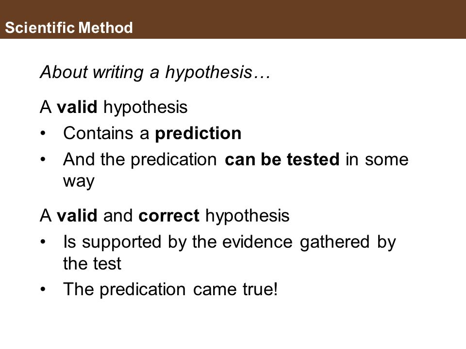 About writing a hypothesis… A valid hypothesis Contains a prediction