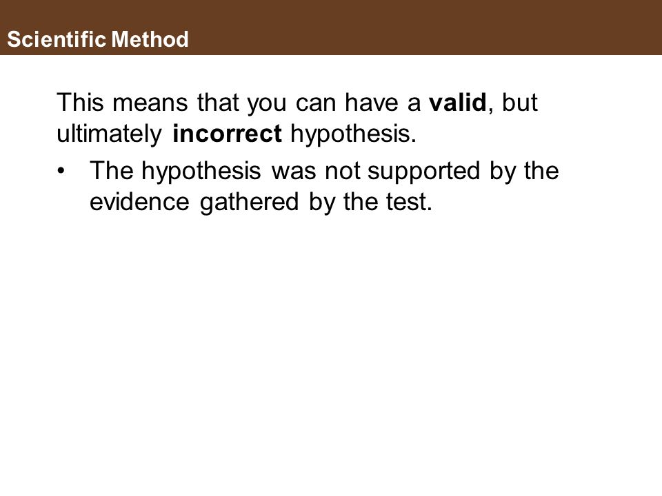 The hypothesis was not supported by the evidence gathered by the test.