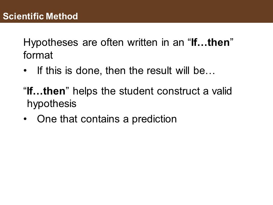 Hypotheses are often written in an If…then format