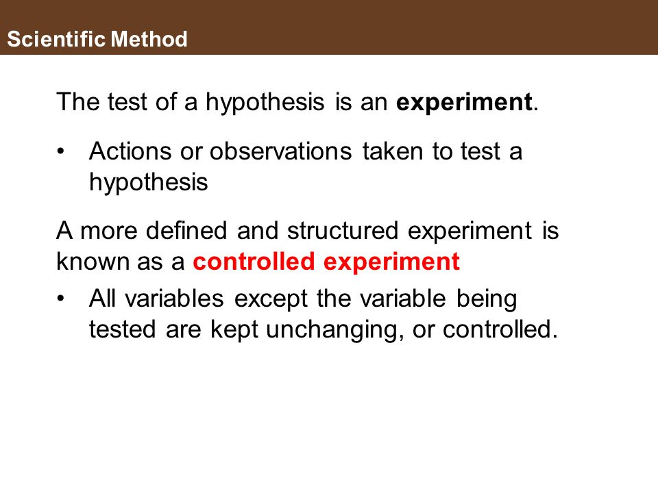 The test of a hypothesis is an experiment.