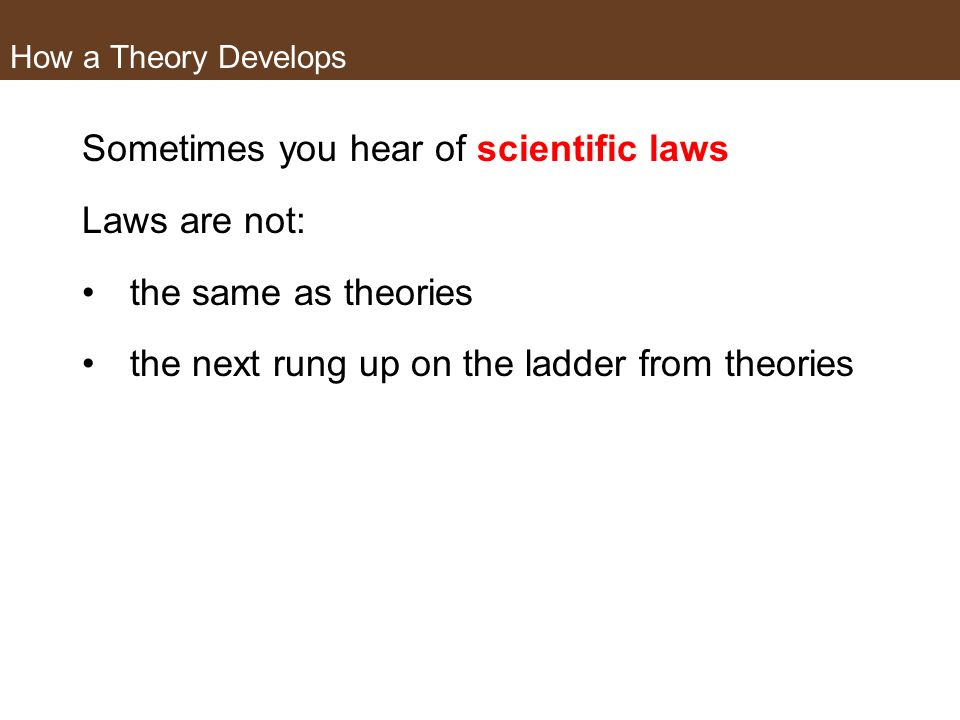 Sometimes you hear of scientific laws Laws are not: