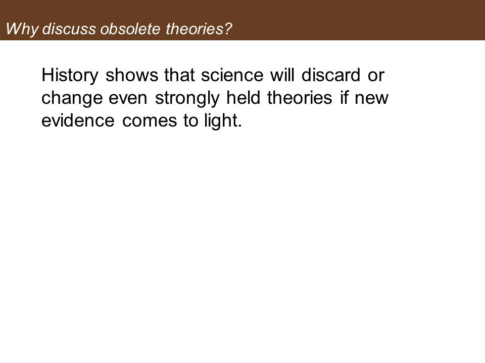 Why discuss obsolete theories