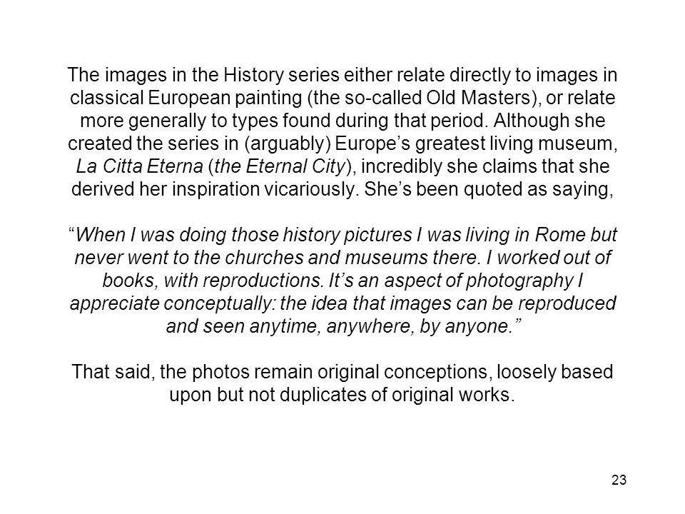 The images in the History series either relate directly to images in classical European painting (the so-called Old Masters), or relate more generally to types found during that period.