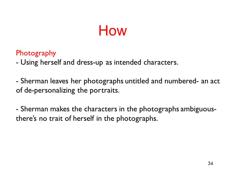 How Photography - Using herself and dress-up as intended characters.