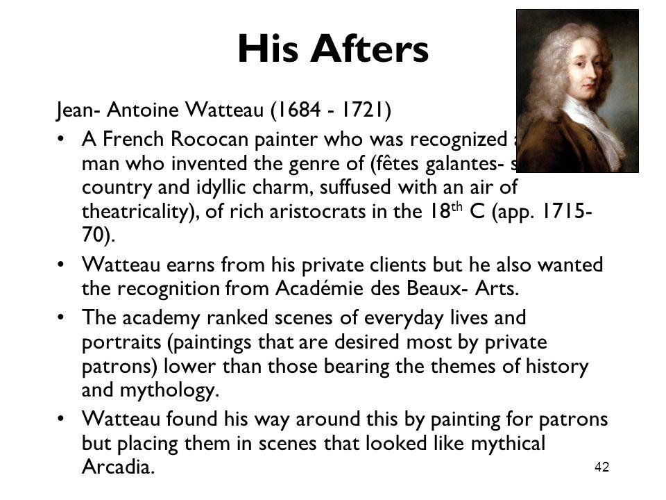 His Afters Jean- Antoine Watteau (1684 - 1721)