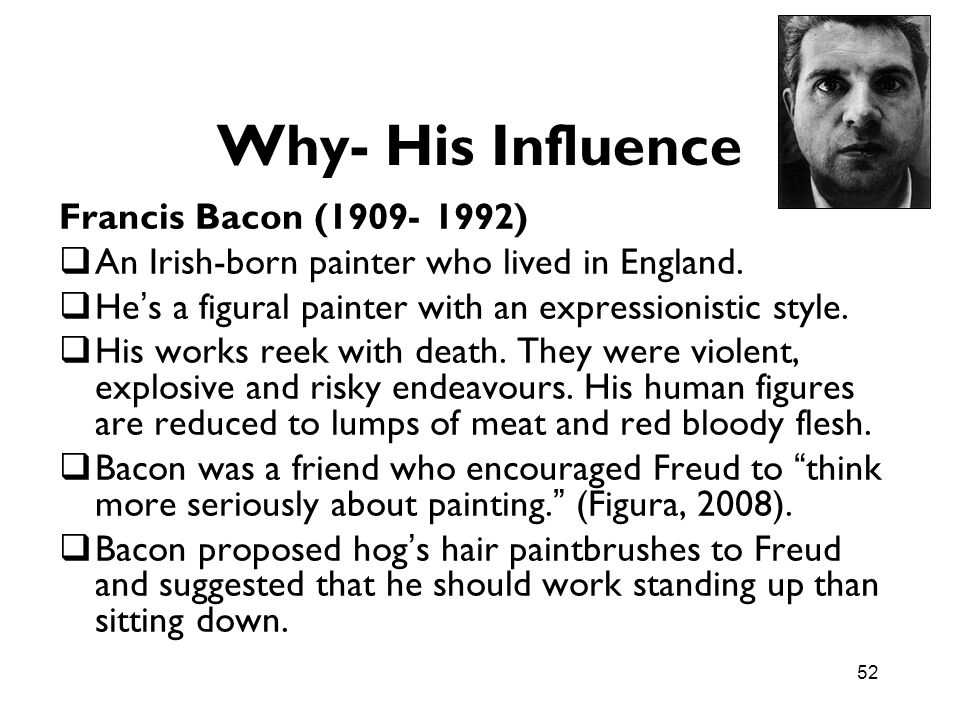 Why- His Influence Francis Bacon (1909- 1992)