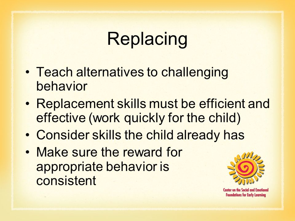 Replacing Teach alternatives to challenging behavior
