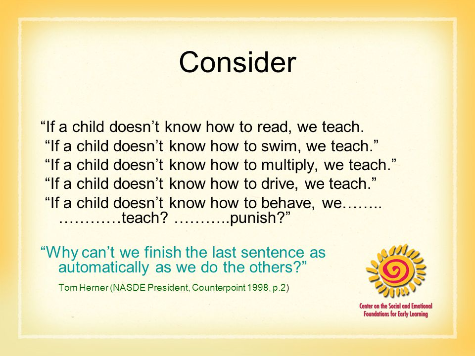 Consider If a child doesn't know how to read, we teach.