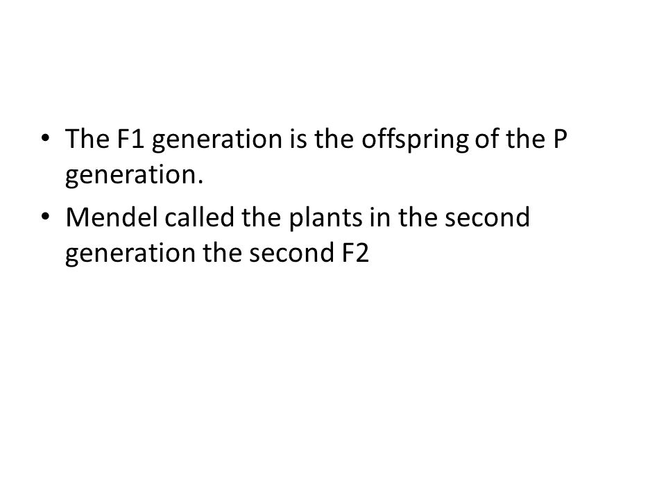 The F1 generation is the offspring of the P generation.