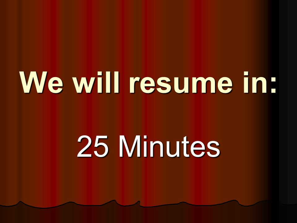 We will resume in: 25 Minutes