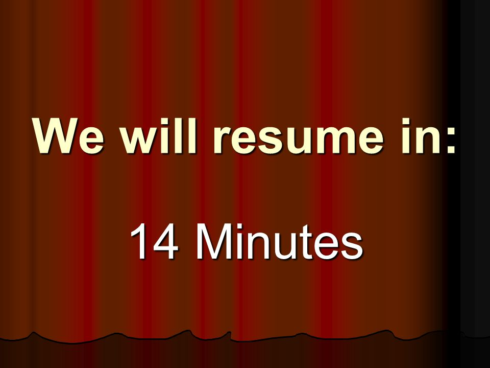 We will resume in: 14 Minutes