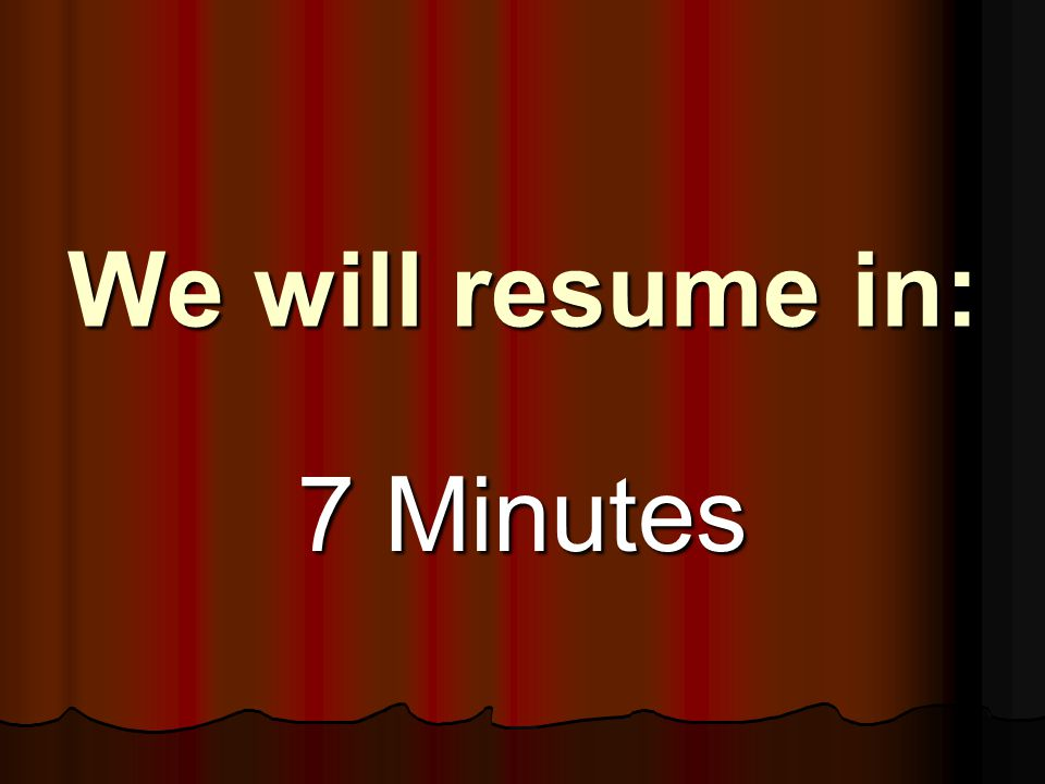 We will resume in: 7 Minutes