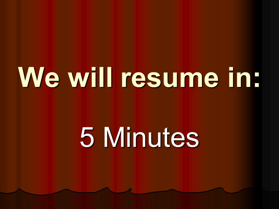 We will resume in: 5 Minutes
