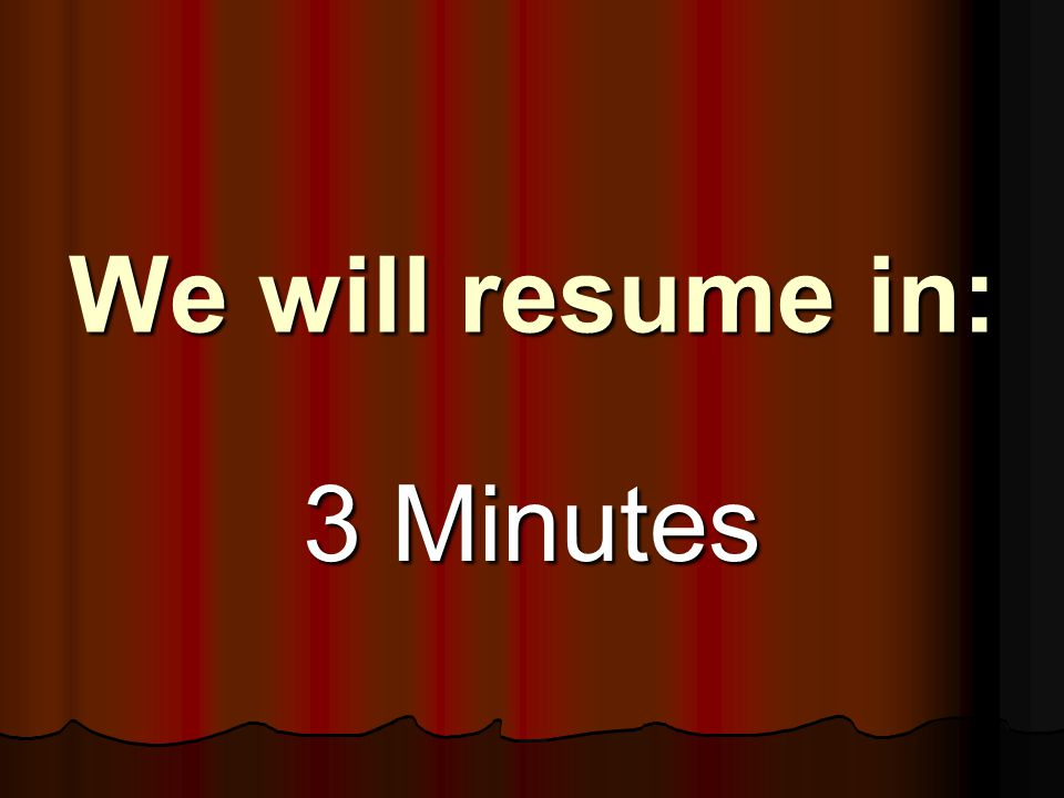 We will resume in: 3 Minutes