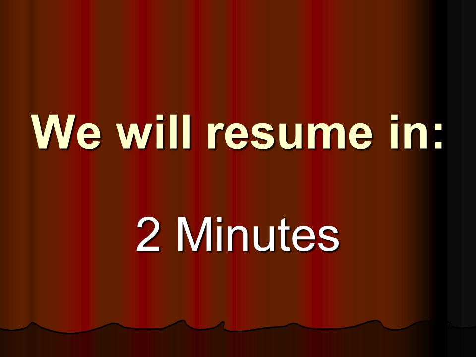We will resume in: 2 Minutes