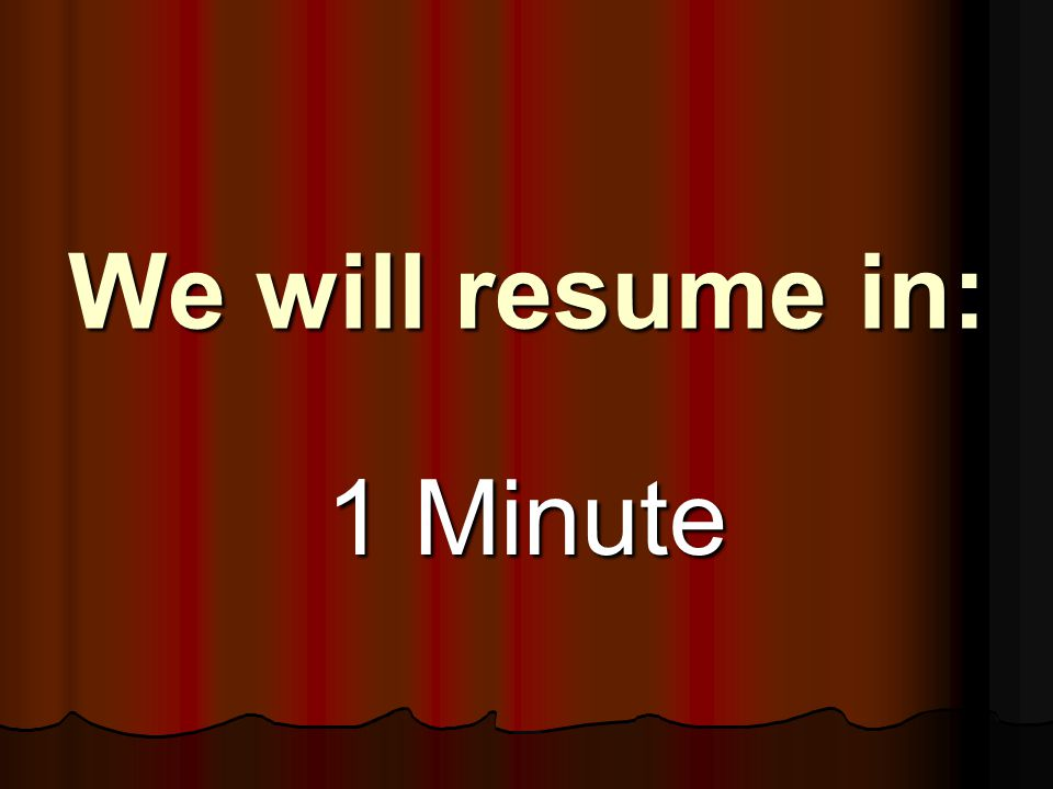 We will resume in: 1 Minute