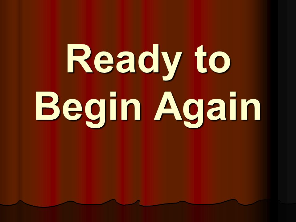 Ready to Begin Again