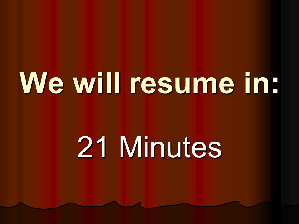 We will resume in: 21 Minutes