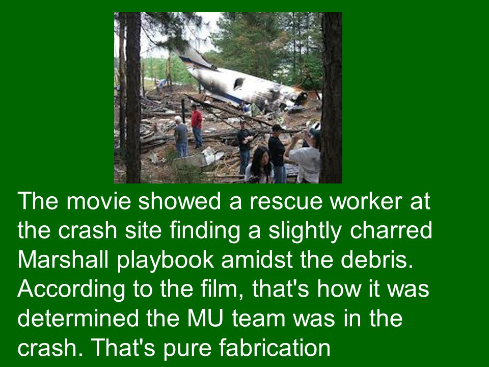 The movie showed a rescue worker at the crash site finding a slightly charred Marshall playbook amidst the debris.