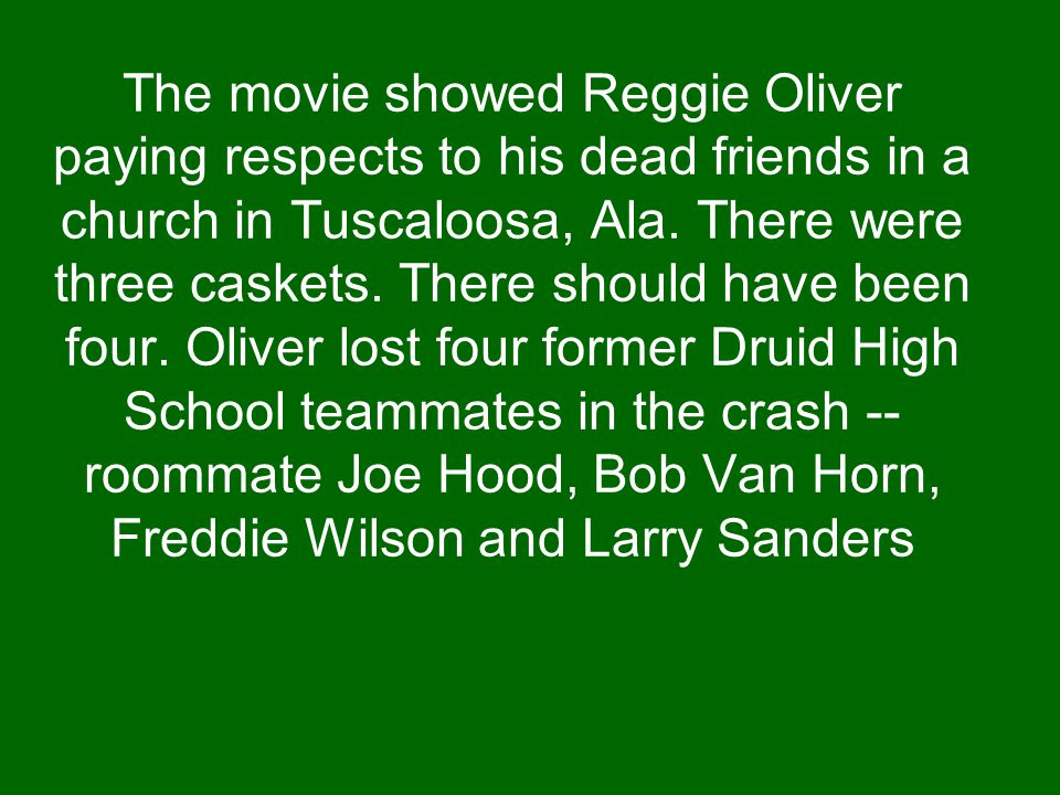 The movie showed Reggie Oliver paying respects to his dead friends in a church in Tuscaloosa, Ala.