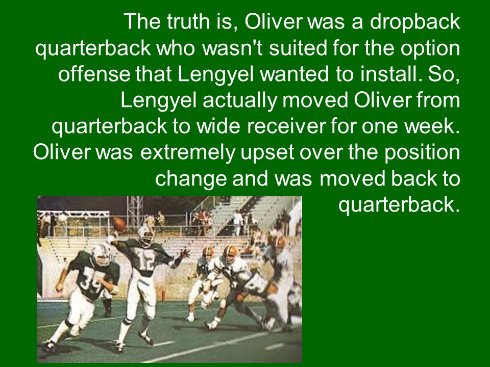 The truth is, Oliver was a dropback quarterback who wasn t suited for the option offense that Lengyel wanted to install.