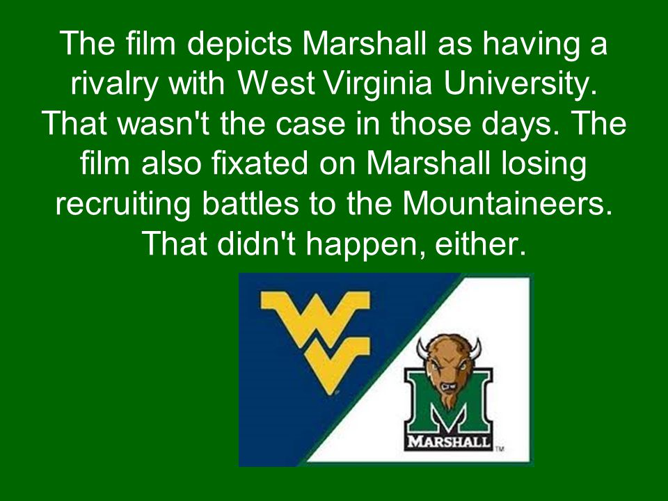 The film depicts Marshall as having a rivalry with West Virginia University.