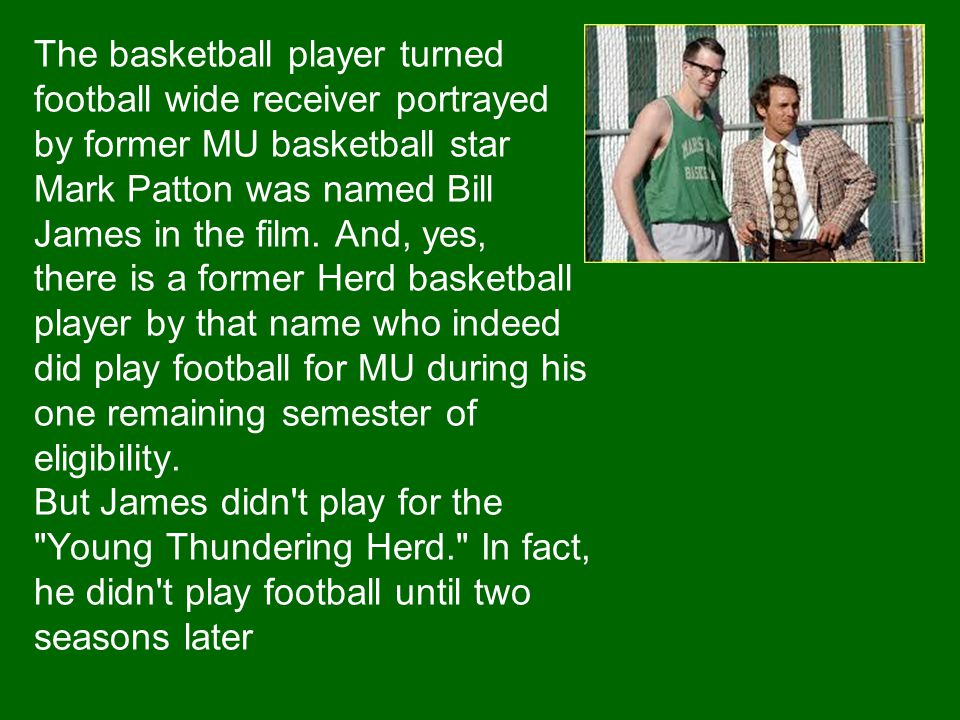 The basketball player turned football wide receiver portrayed by former MU basketball star Mark Patton was named Bill James in the film.