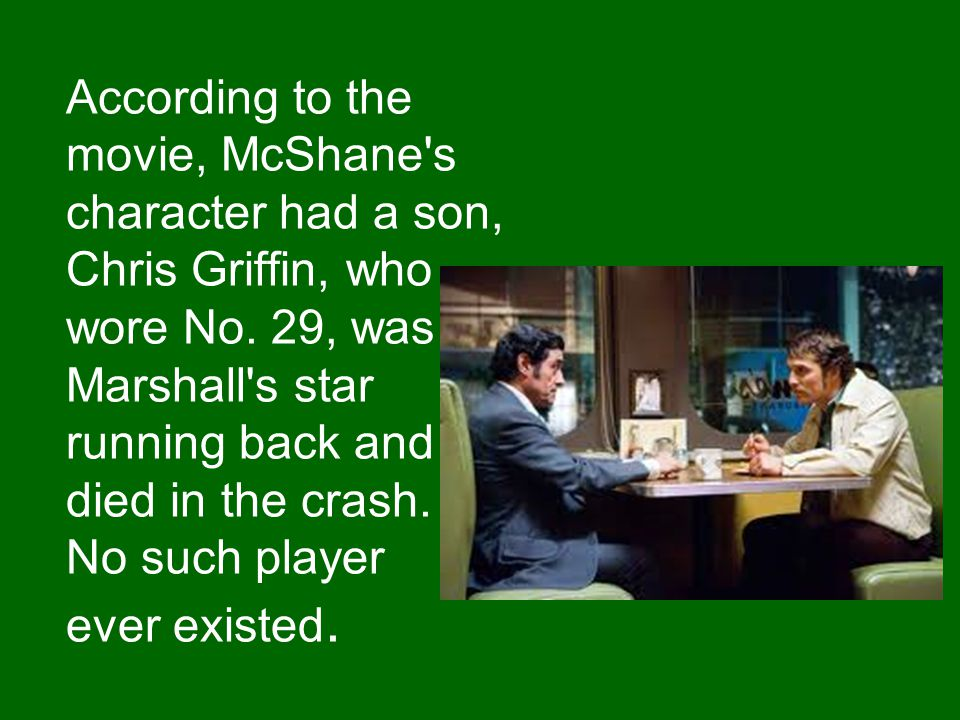 According to the movie, McShane s character had a son, Chris Griffin, who wore No.