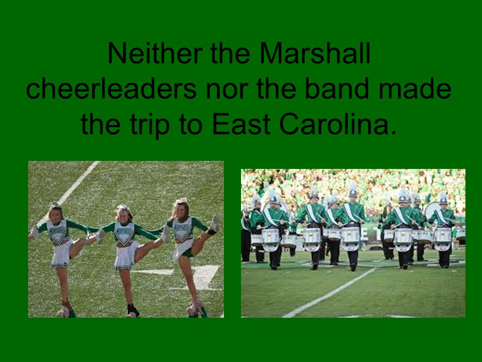 Neither the Marshall cheerleaders nor the band made the trip to East Carolina.
