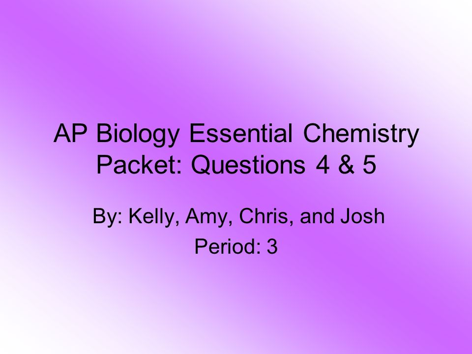 AP Biology Essential Chemistry Packet: Questions 4 & 5