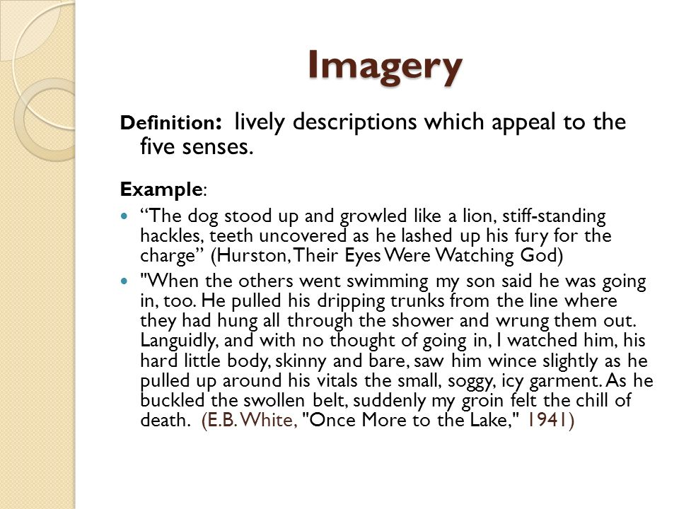 Imagery Definition: lively descriptions which appeal to the five senses. Example: