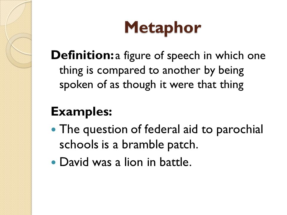 Metaphor Definition: a figure of speech in which one thing is compared to another by being spoken of as though it were that thing.