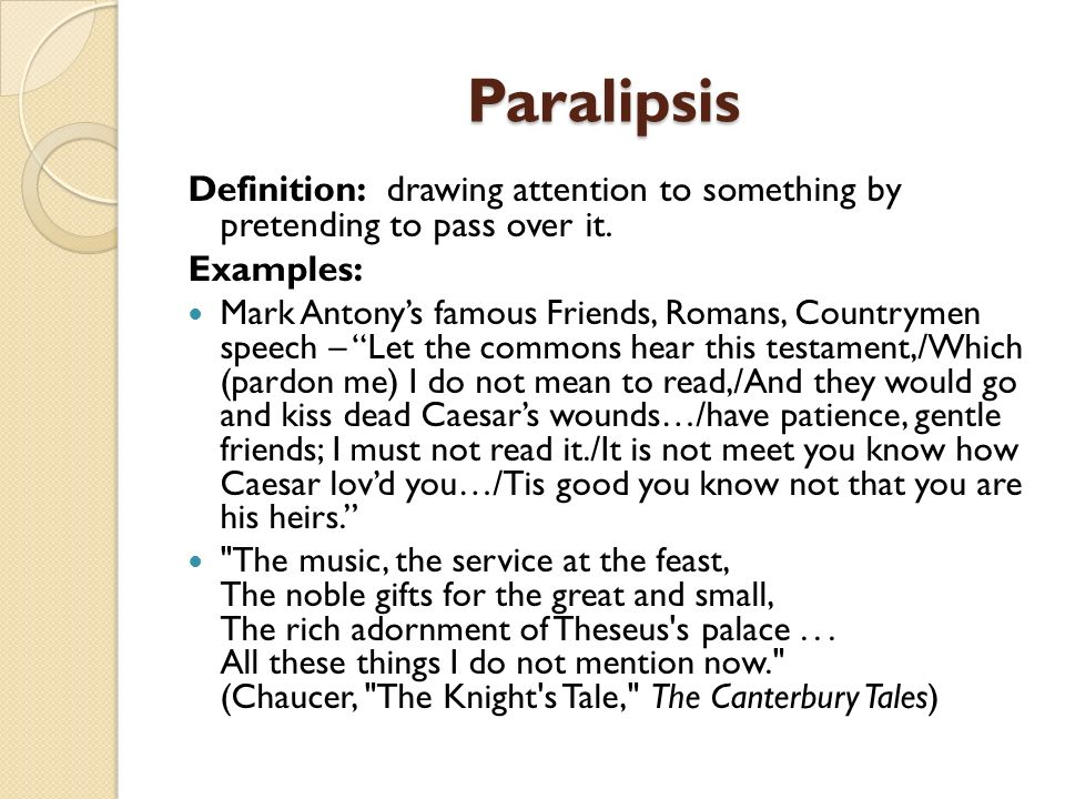 Paralipsis Definition: drawing attention to something by pretending to pass over it. Examples: