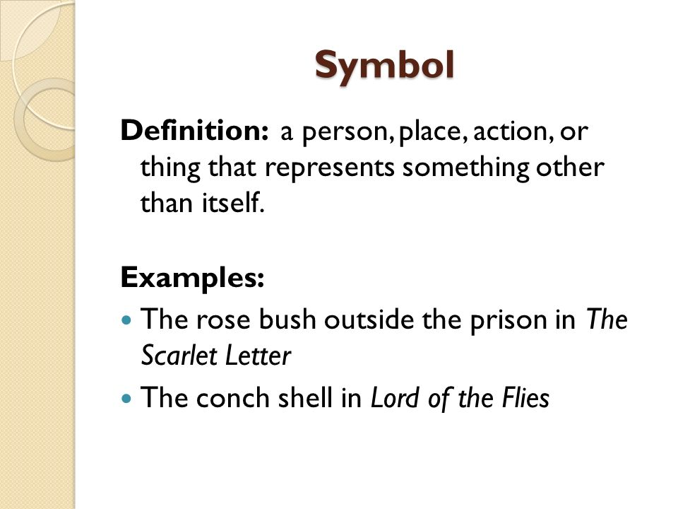 Symbol Definition: a person, place, action, or thing that represents something other than itself.
