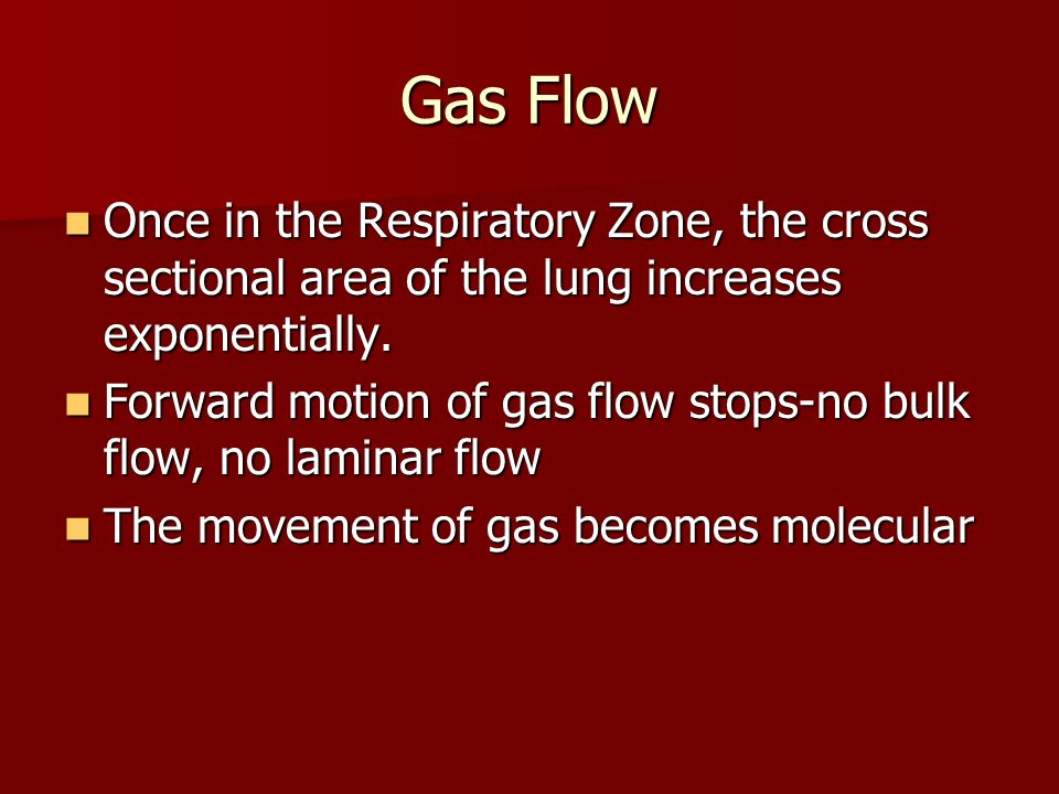 Gas Flow Once in the Respiratory Zone, the cross sectional area of the lung increases exponentially.