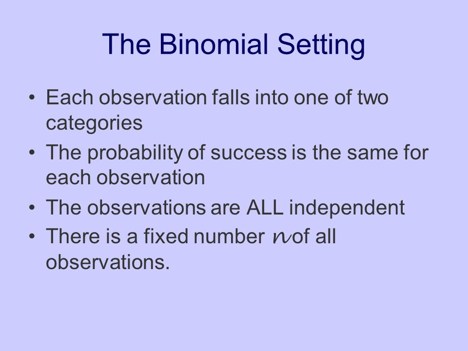 The Binomial Setting Each observation falls into one of two categories