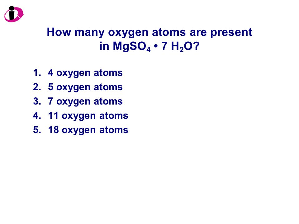 How many oxygen atoms are present in MgSO4 • 7 H2O