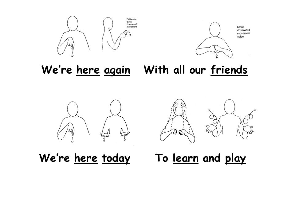 We're here again With all our friends We're here today To learn and play