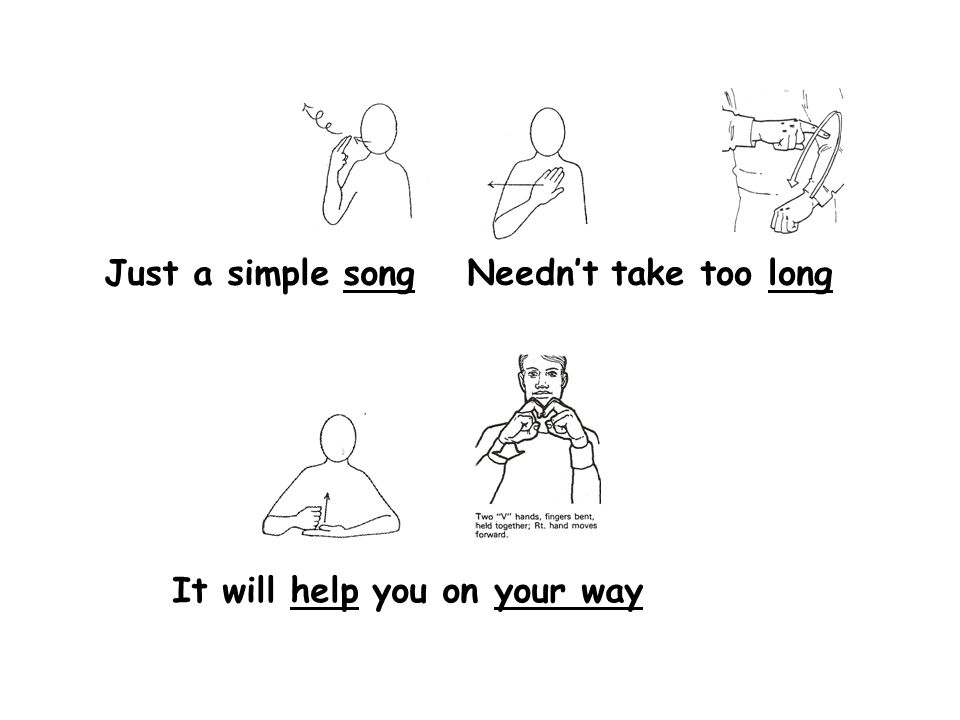 Just a simple song Needn't take too long It will help you on your way