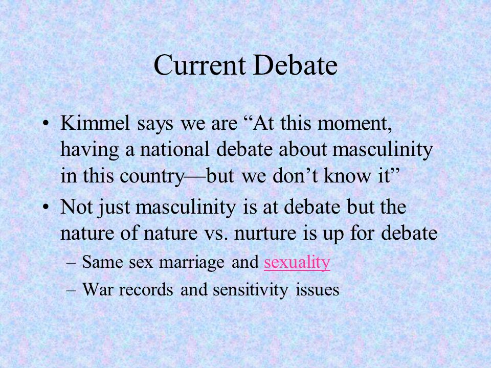 Current Debate Kimmel says we are At this moment, having a national debate about masculinity in this country—but we don't know it