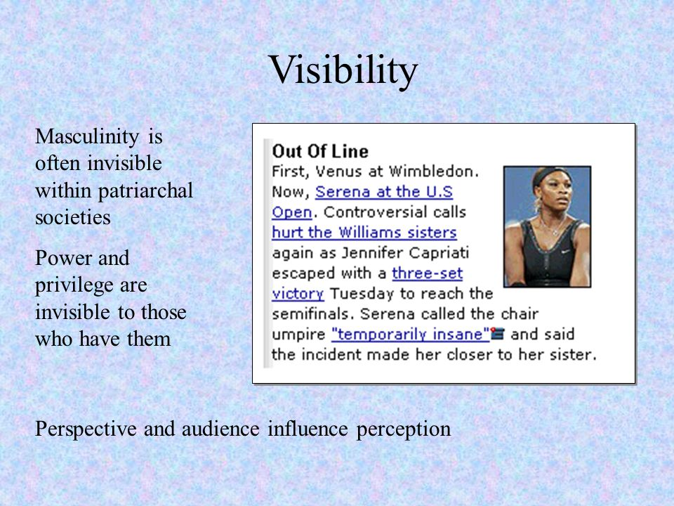 Visibility Masculinity is often invisible within patriarchal societies
