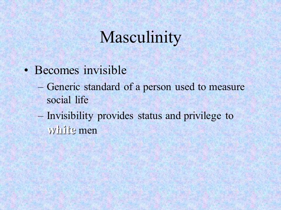 Masculinity Becomes invisible