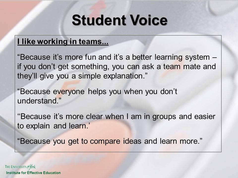 Student Voice I like working in teams...
