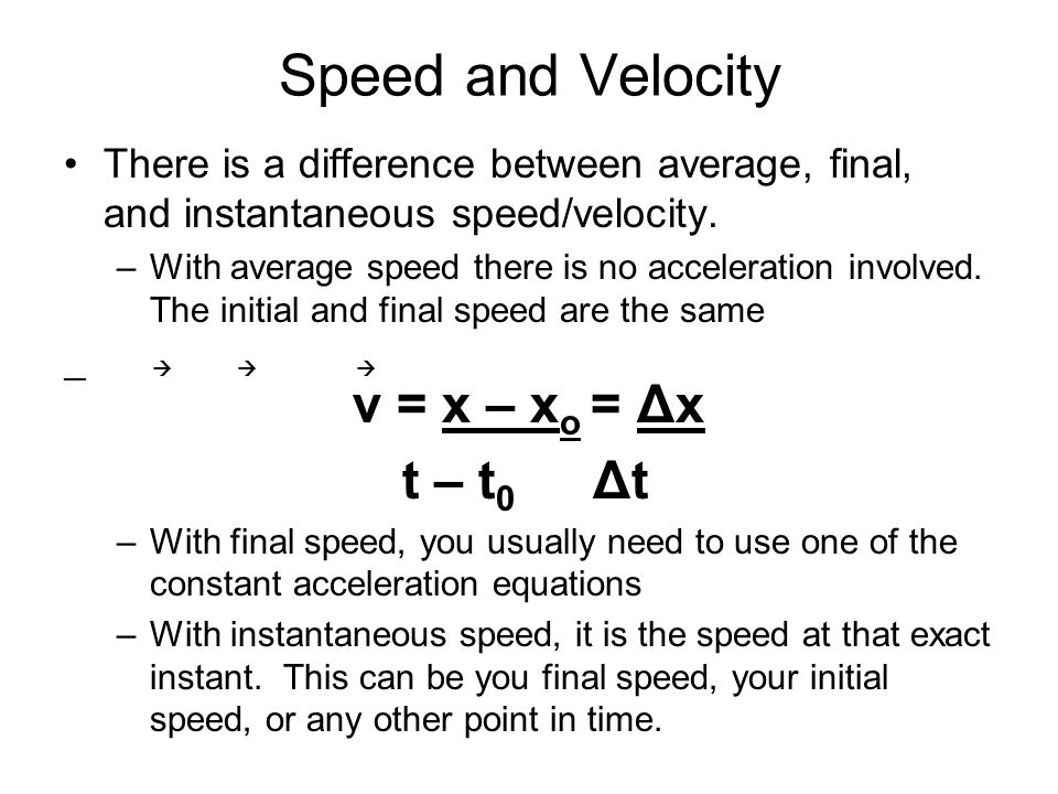 Speed and Velocity v = x – xo = Δx t – t0 Δt
