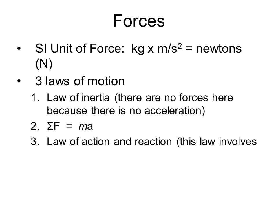 Forces SI Unit of Force: kg x m/s2 = newtons (N) 3 laws of motion